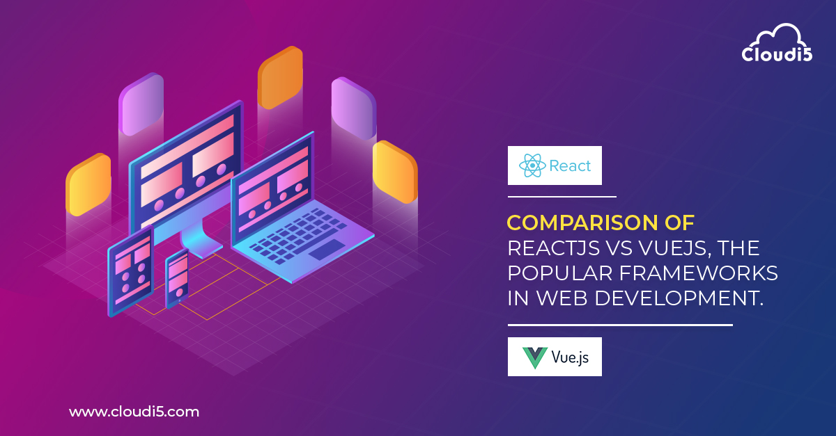 Comparison of Reactjs vs Vuejs, the popular frameworks in Web development