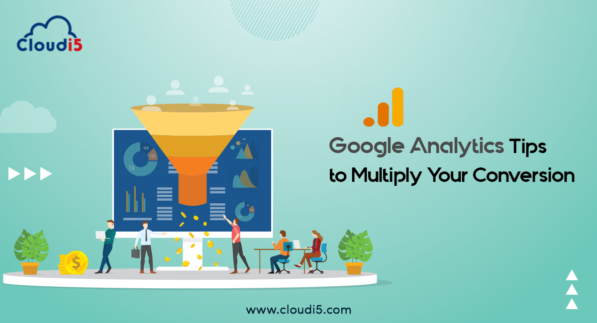 Google Analytics Tips to Multiply Your Conversion
