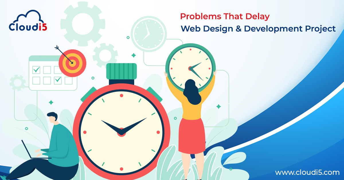 Five Problems That Delay Web Design and Development Project