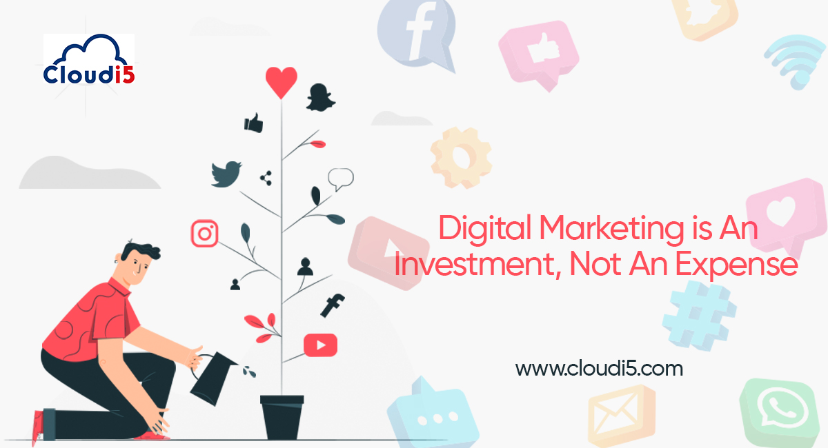 Digital Marketing Is An Investment, Not An Expense