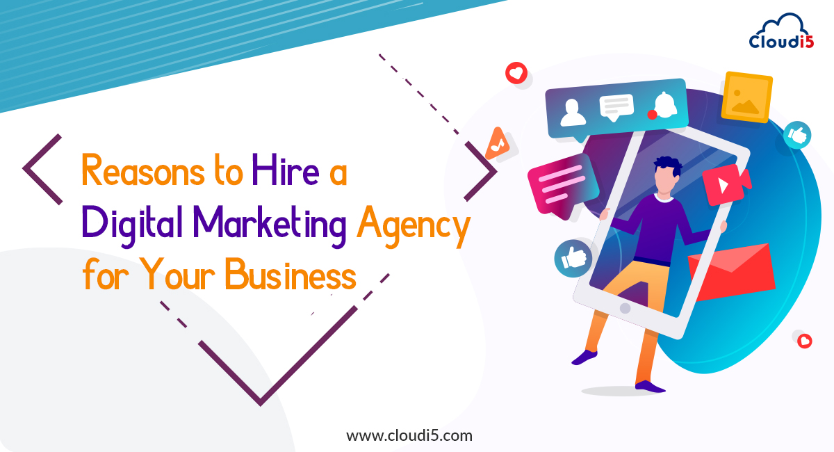 Why should you hire a Digital Marketing Agency for your business?
