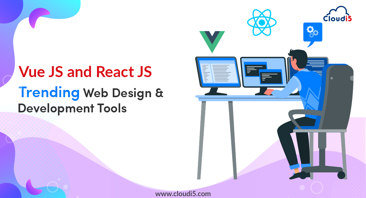 Vue JS And React JS – The Trending Power Players In Web Designing And Development